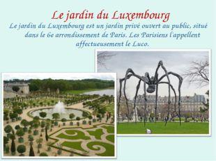 Le jardin du Luxembourg Le jardin du Luxembourg est un jardin privé ouvert au
