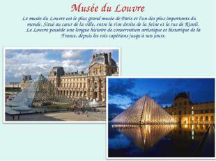 Musée du Louvre Le musée du Louvre est le plus grand musée de Paris et l'un d