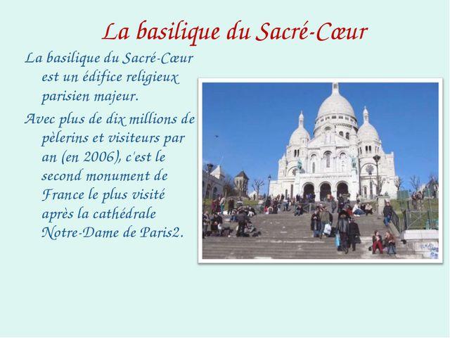 La basilique du Sacré-Cœur La basilique du Sacré-Cœur est un édifice religieu...