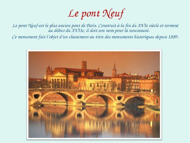 Le pont Neuf Le pont Neuf est le plus ancien pont de Paris. Construit à la fi...