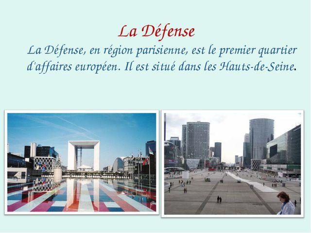 La Défense La Défense, en région parisienne, est le premier quartier d'affair...