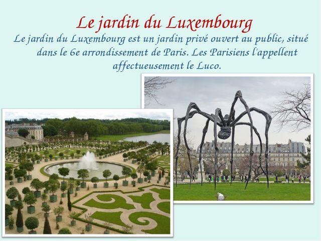 Le jardin du Luxembourg Le jardin du Luxembourg est un jardin privé ouvert au...