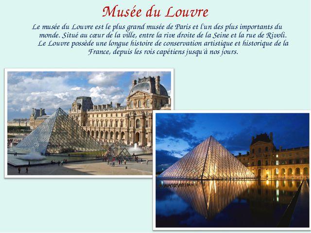 Musée du Louvre Le musée du Louvre est le plus grand musée de Paris et l'un d...