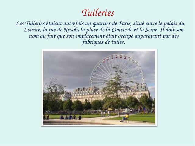 Tuileries Les Tuileries étaient autrefois un quartier de Paris, situé entre l...