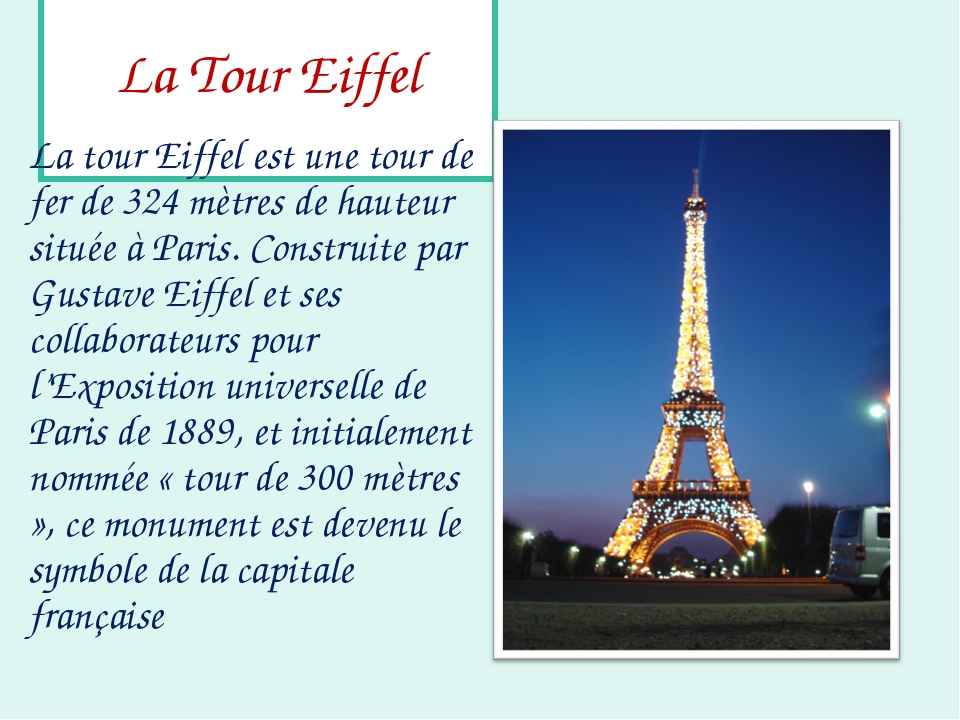 La Tour Eiffel La tour Eiffel est une tour de fer de 324 mètres de hauteur s...