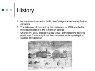 History Harvard was founded in 1636, the College trained many Puritan ministe