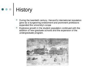 History During the twentieth century, Harvard's international reputation grew