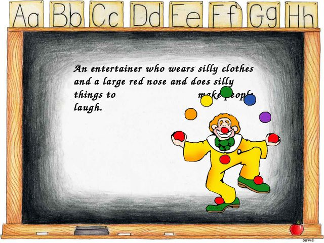 An entertainer who wears silly clothes and a large red nose and does silly th...
