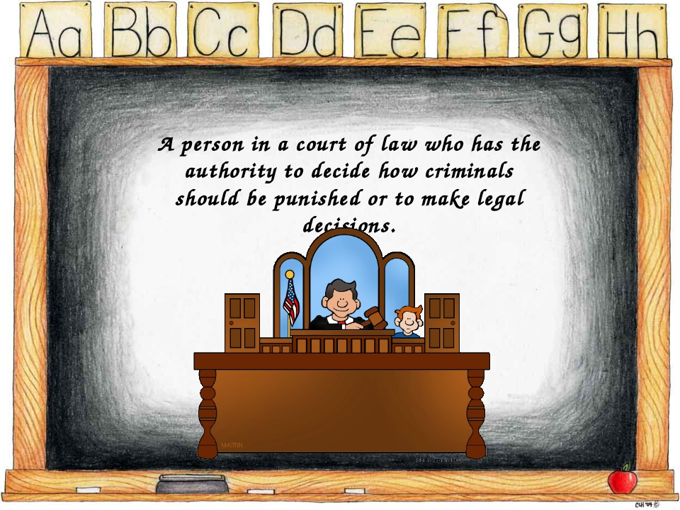 A person in a court of law who has the authority to decide how criminals shou...