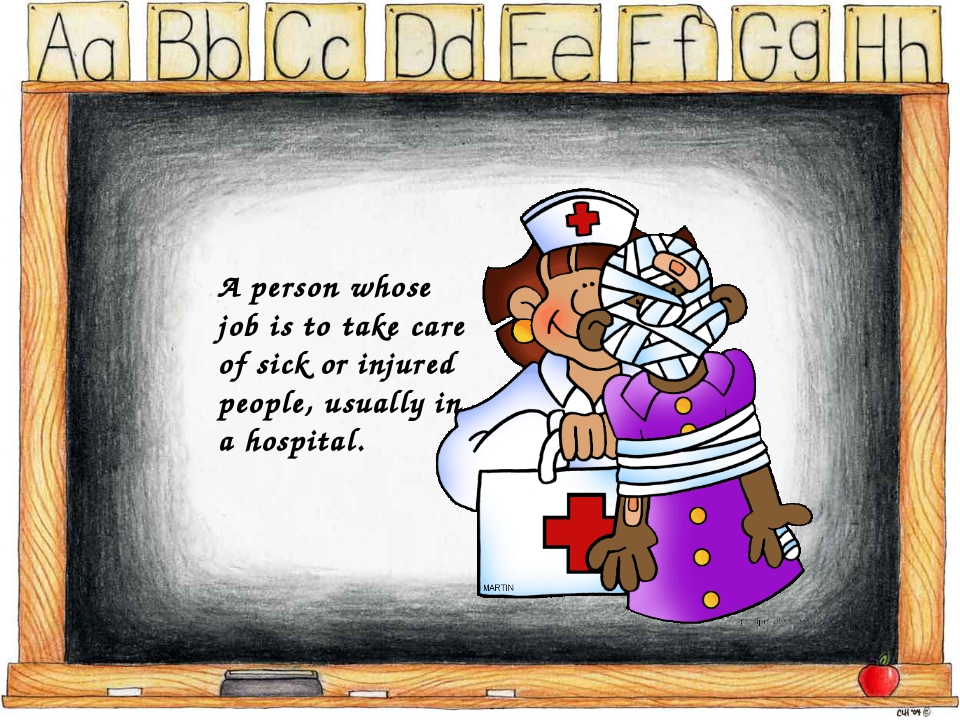 A person whose job is to take care of sick or injured people, usually in a h...