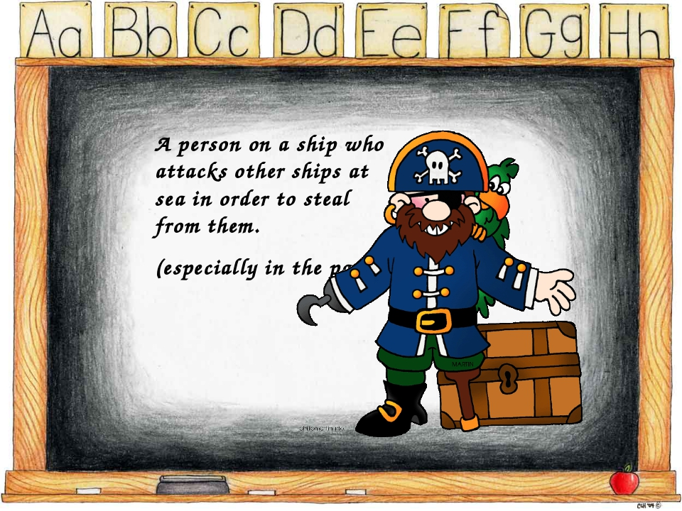 A person on a ship who attacks other ships at sea in order to steal from them...