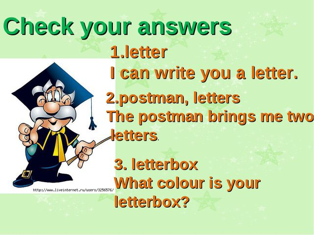 Check your answers 1.letter I can write you a letter. 2.postman, letters The...