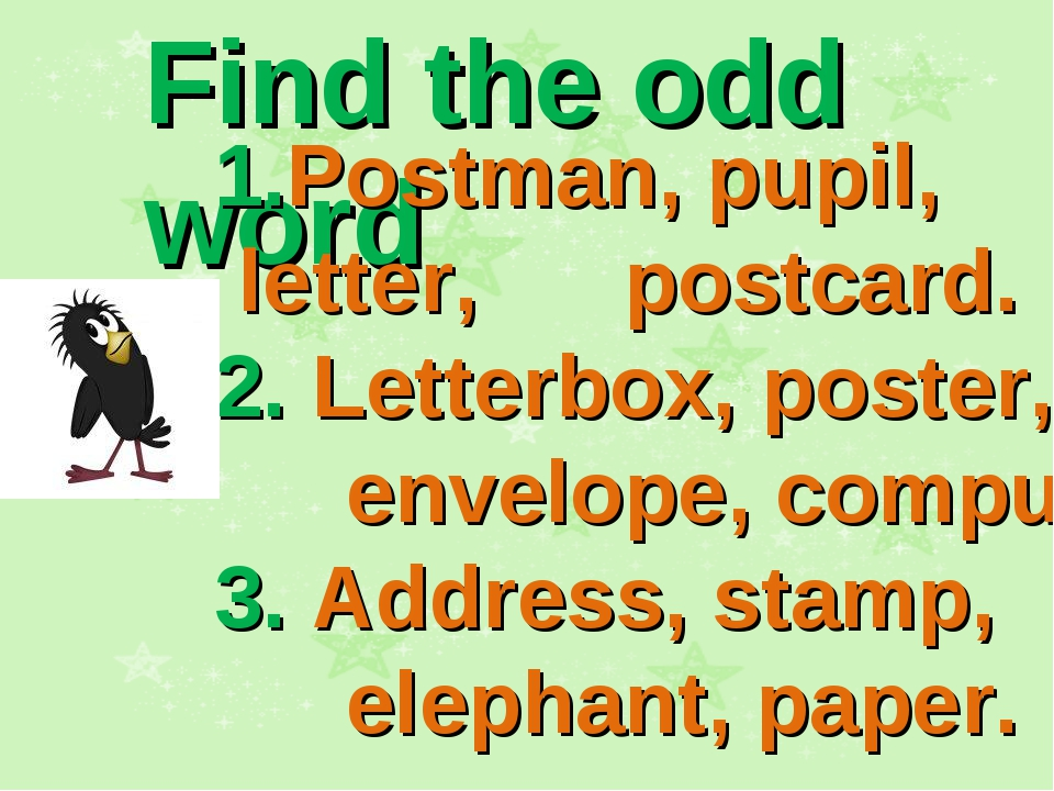 Find the odd word 1.Postman, pupil, letter, postcard. 2. Letterbox, poster, e...