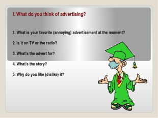 I. What do you think of advertising? 1. What is your favorite (annoying) adve