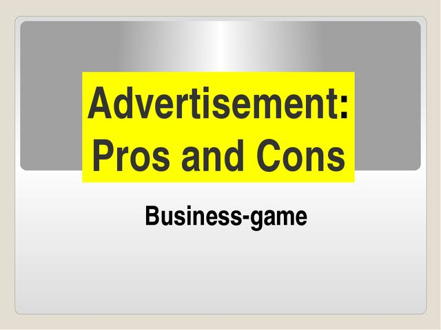 Advertisement: Pros and Cons Business-game