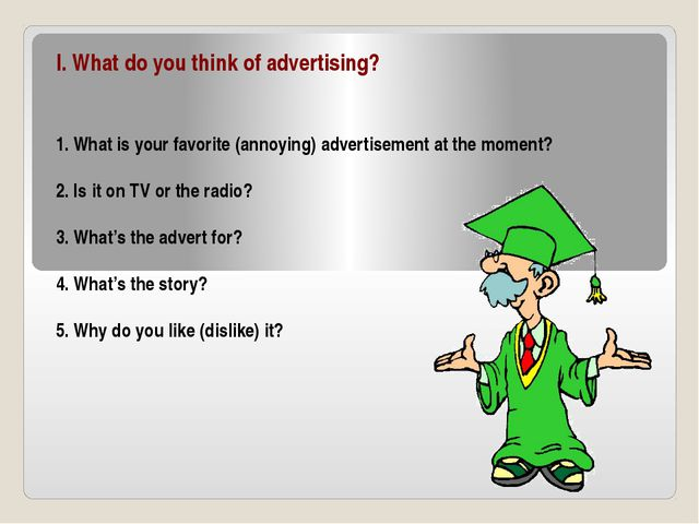 I. What do you think of advertising? 1. What is your favorite (annoying) adve...