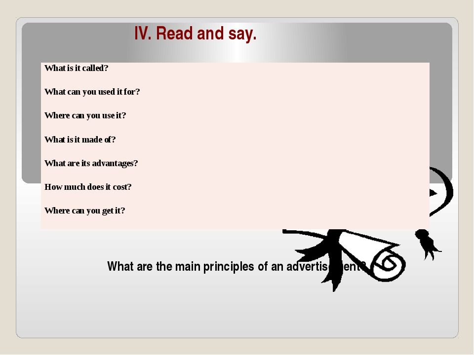 IV. Read and say. What are the main principles of an advertisement? What is i...