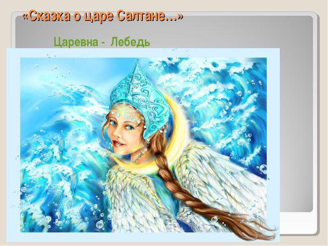 «Сказка о царе Салтане…» Царевна - Лебедь