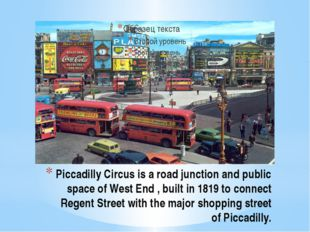 Piccadilly Circus is a road junction and public space of West End , built in