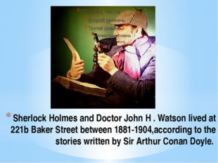 Sherlock Holmes and Doctor John H . Watson lived at 221b Baker Street between