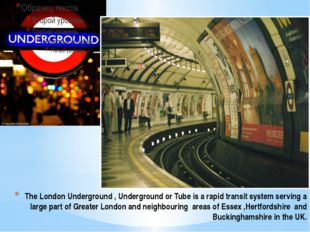 The London Underground , Underground or Tube is a rapid transit system servin