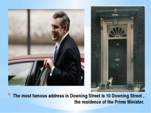 The most famous address in Downing Street is 10 Downing Street , the residenc