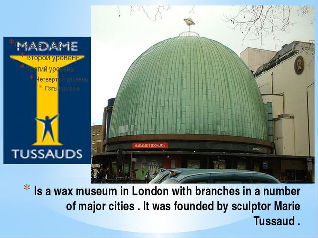 Is a wax museum in London with branches in a number of major cities . It was...