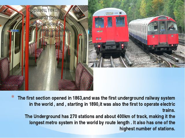 The first section opened in 1863,and was the first underground railway system...