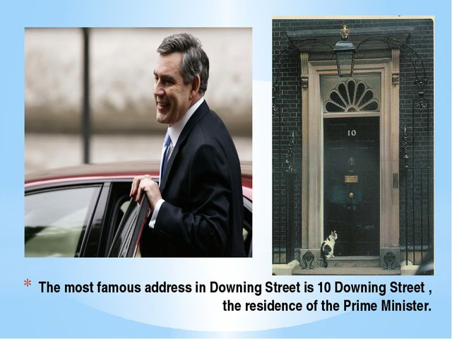 The most famous address in Downing Street is 10 Downing Street , the residenc...