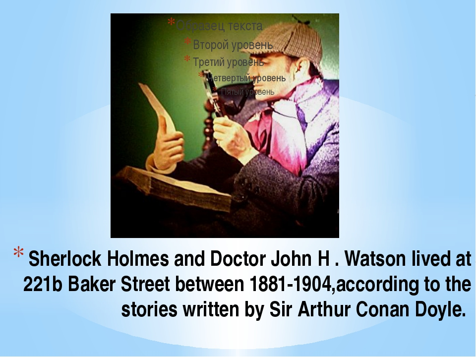 Sherlock Holmes and Doctor John H . Watson lived at 221b Baker Street between...