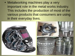 Metalworking machines play a very important role in the metal works industry.