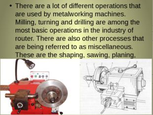 There are a lot of different operations that are used by metalworking machine