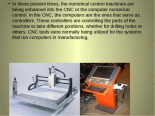 In these present times, the numerical control machines are being enhanced int