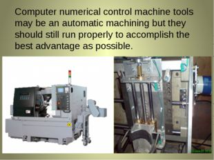 Computer numerical control machine tools may be an automatic machining but th