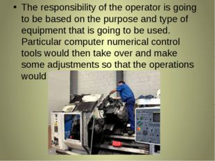The responsibility of the operator is going to be based on the purpose and ty