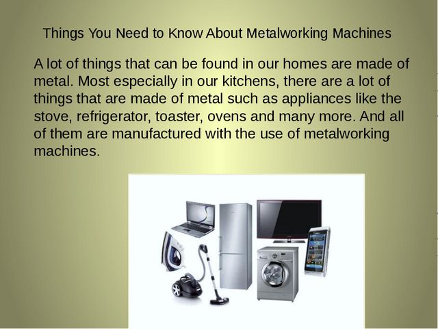 Things You Need to Know About Metalworking Machines A lot of things that can...