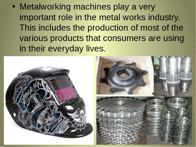 Metalworking machines play a very important role in the metal works industry....