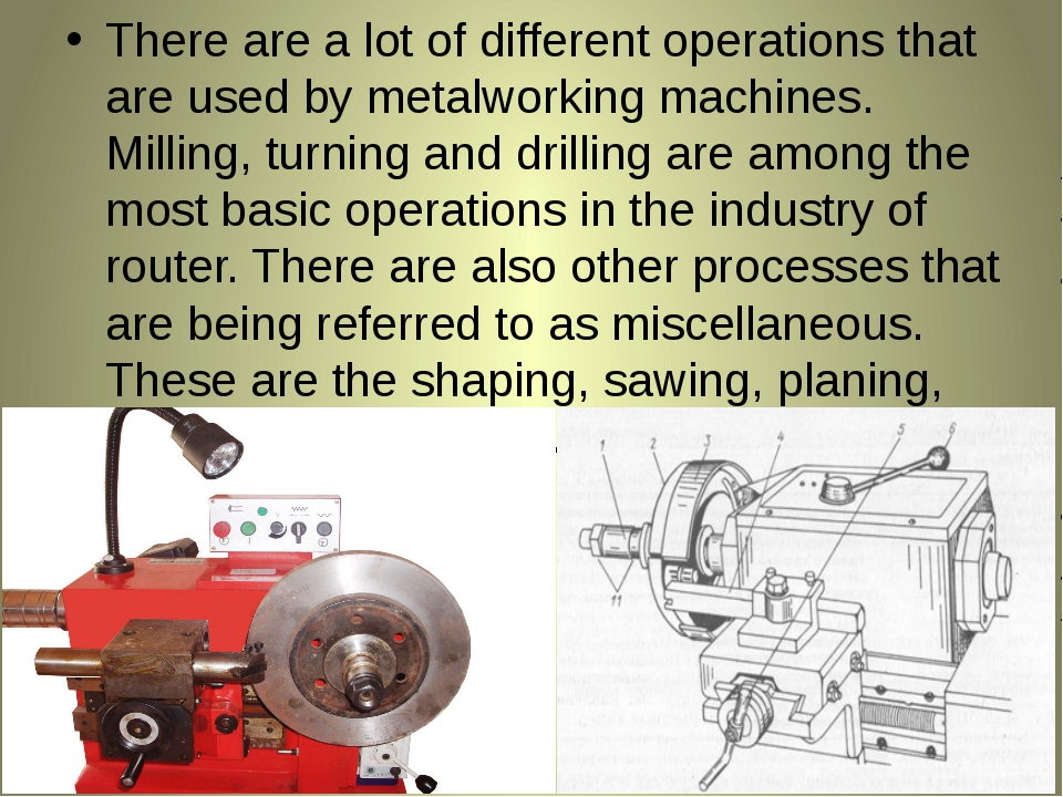 There are a lot of different operations that are used by metalworking machine...