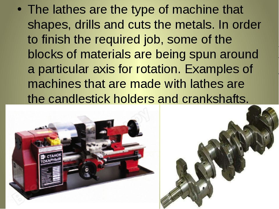 The lathes are the type of machine that shapes, drills and cuts the metals. I...