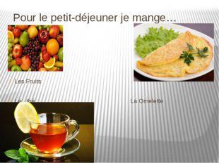 Pour le petit-déjeuner je mange… Les Fruits Le thé La Omelette