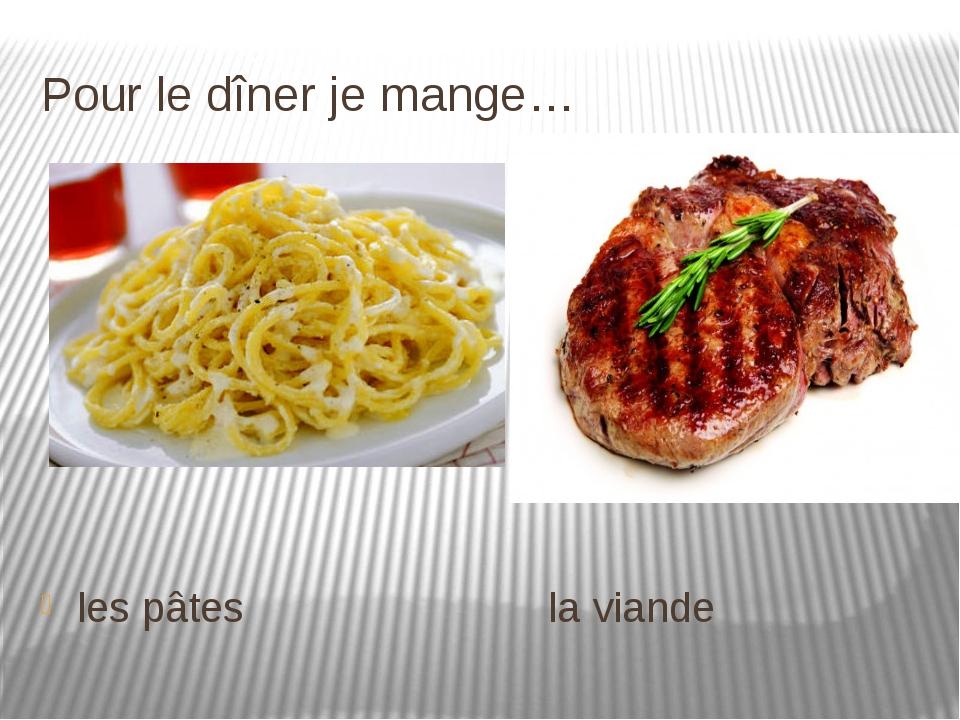 Pour le dîner je mange… les pâtes la viande