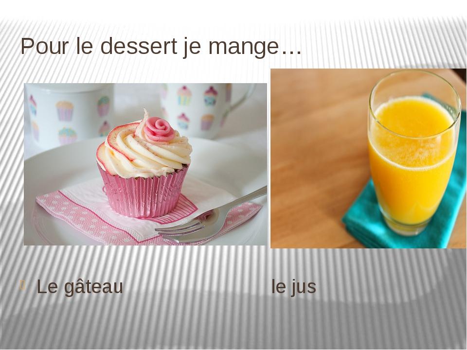 Pour le dessert je mange… Le gâteau le jus