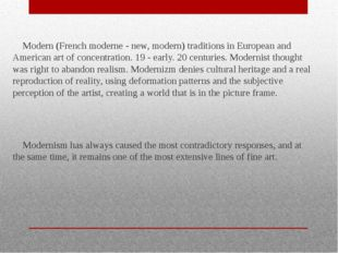 Modern (French moderne - new, modern) traditions in European and American art