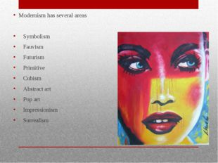 Modernism has several areas