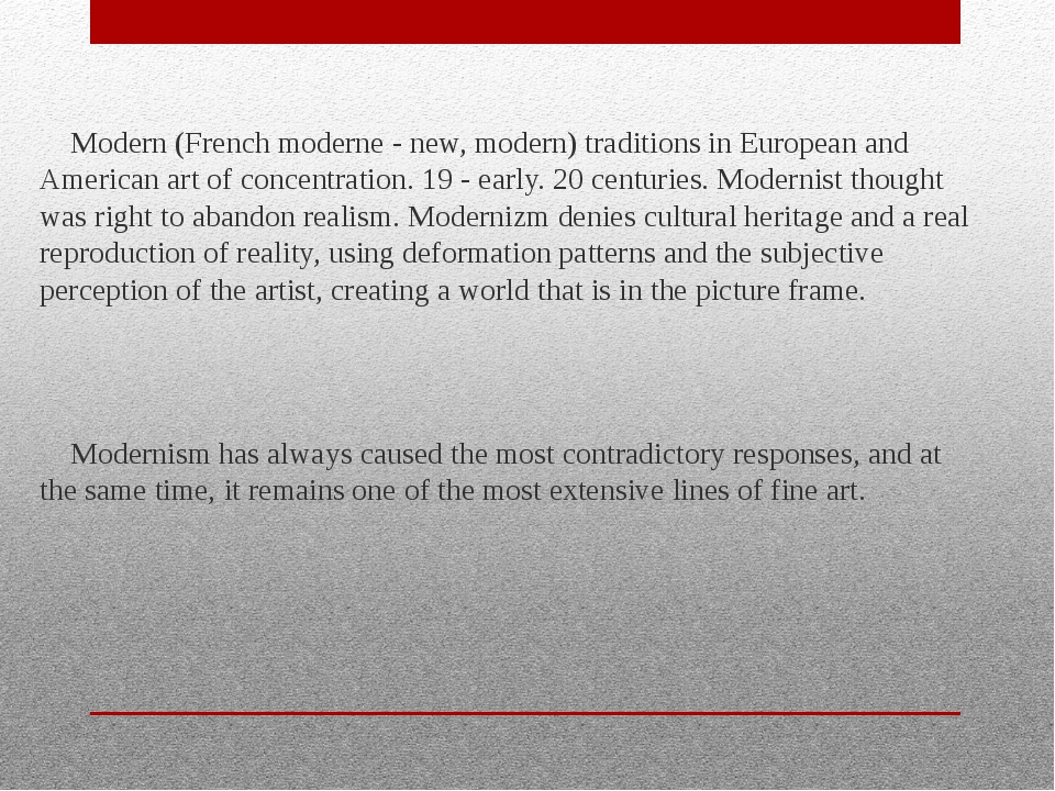 Modern (French moderne - new, modern) traditions in European and American art...