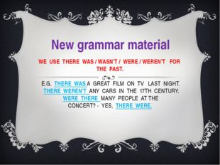 WE USE THERE WAS / WASN'T / WERE / WEREN'T FOR THE PAST. E.G. THERE WAS A GRE