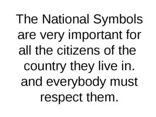 The National Symbols are very important for all the citizens of the country t