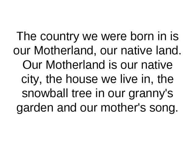 The country we were born in is our Motherland, our native land. Our Motherlan...
