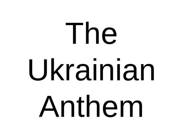 The Ukrainian Anthem