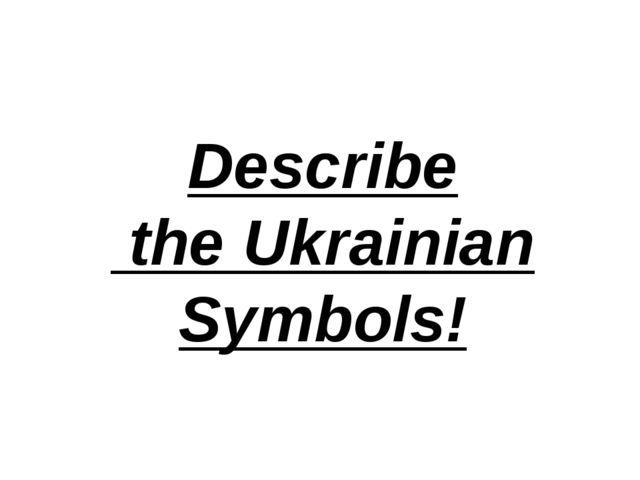 Describe the Ukrainian Symbols!